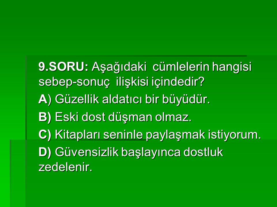 9.SORU: Aşağıdaki cümlelerin hangisi sebep-sonuç ilişkisi içindedir