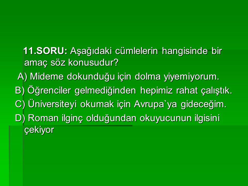 11.SORU: Aşağıdaki cümlelerin hangisinde bir amaç söz konusudur