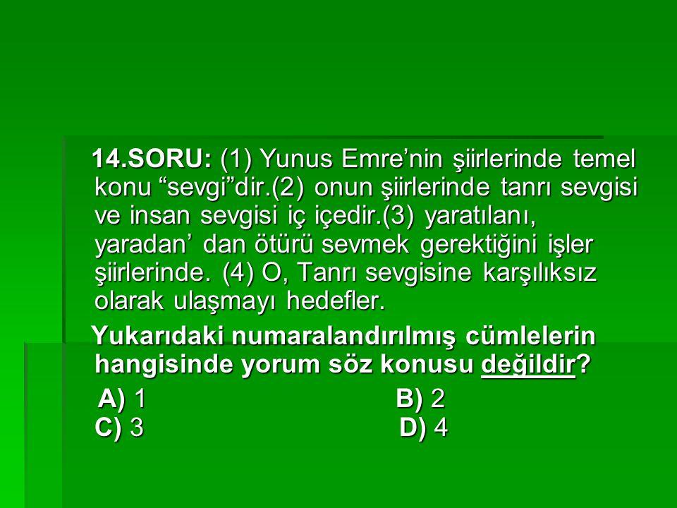 14. SORU: (1) Yunus Emre'nin şiirlerinde temel konu sevgi dir