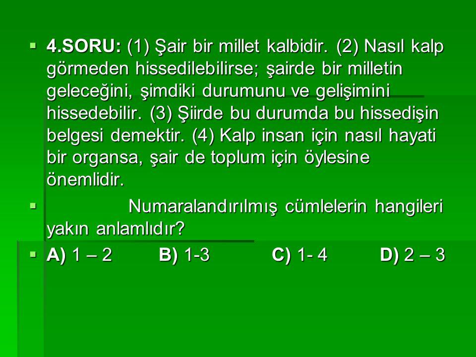 4. SORU: (1) Şair bir millet kalbidir