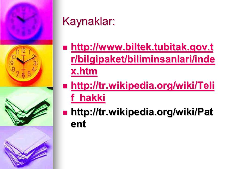 Kaynaklar: http://www.biltek.tubitak.gov.tr/bilgipaket/biliminsanlari/index.htm. http://tr.wikipedia.org/wiki/Telif_hakki.
