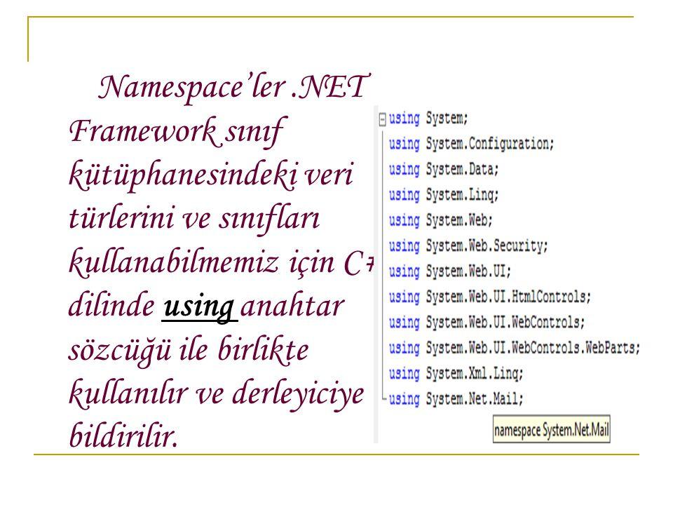 Namespace'ler .NET Framework sınıf kütüphanesindeki veri türlerini ve sınıfları kullanabilmemiz için C# dilinde using anahtar sözcüğü ile birlikte kullanılır ve derleyiciye bildirilir.