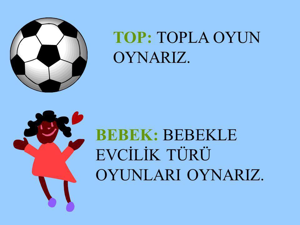 TOP: TOPLA OYUN OYNARIZ.