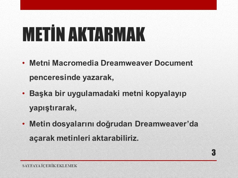 METİN AKTARMAK Metni Macromedia Dreamweaver Document penceresinde yazarak, Başka bir uygulamadaki metni kopyalayıp yapıştırarak,