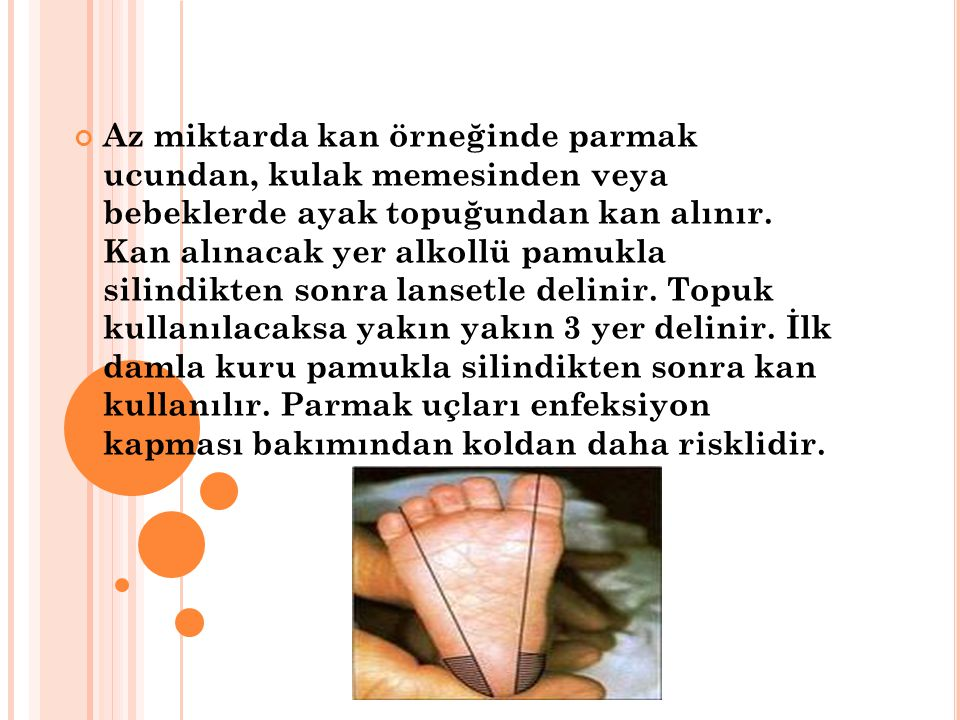 Az miktarda kan örneğinde parmak ucundan, kulak memesinden veya bebeklerde ayak topuğundan kan alınır.