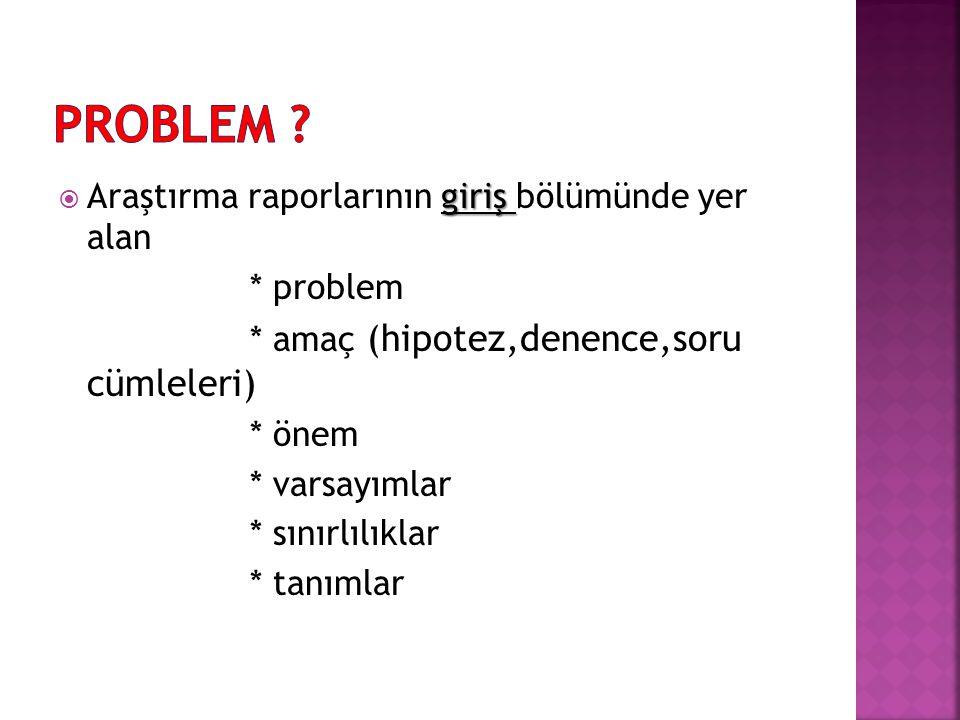 PROBLEM Araştırma raporlarının giriş bölümünde yer alan * problem