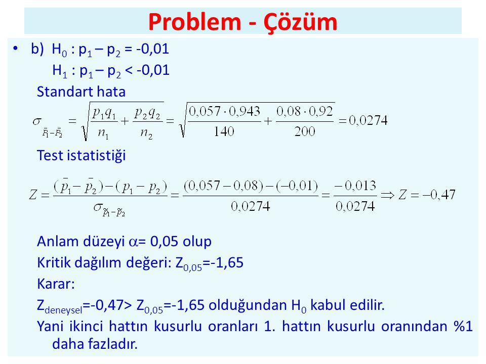 Problem - Çözüm b) H0 : p1 – p2 = -0,01 H1 : p1 – p2 < -0,01