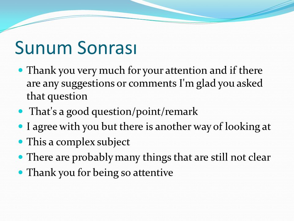 Sunum Sonrası Thank you very much for your attention and if there are any suggestions or comments I m glad you asked that question.