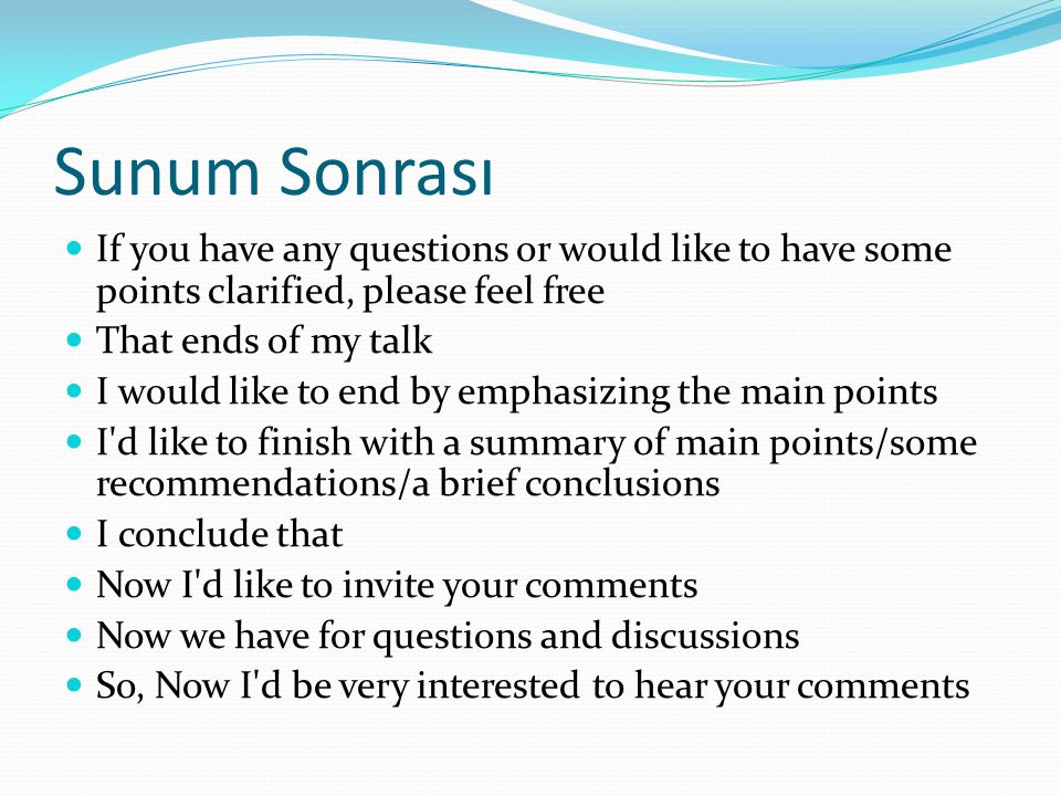 Sunum Sonrası If you have any questions or would like to have some points clarified, please feel free.