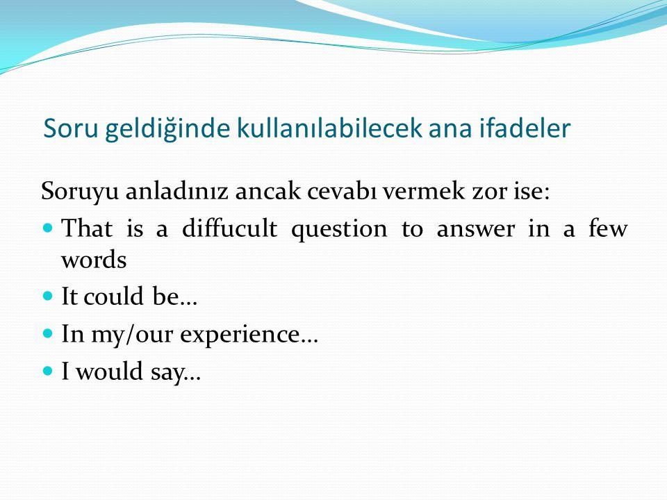 Soru geldiğinde kullanılabilecek ana ifadeler