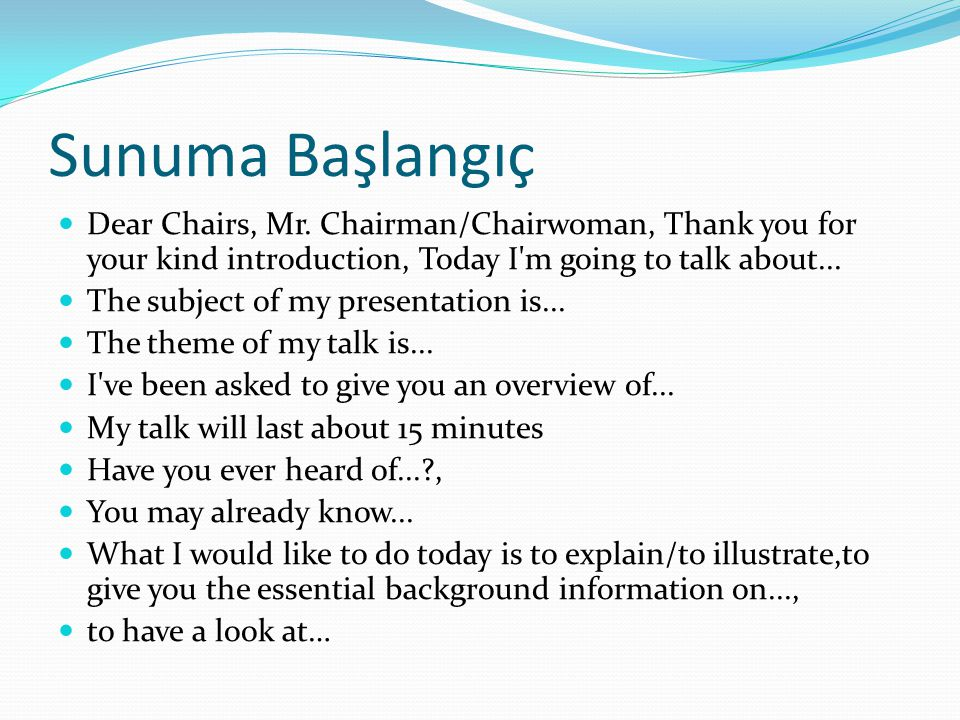 Sunuma Başlangıç Dear Chairs, Mr. Chairman/Chairwoman, Thank you for your kind introduction, Today I m going to talk about...