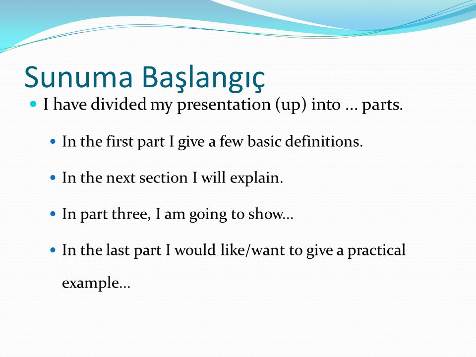Sunuma Başlangıç I have divided my presentation (up) into ... parts.