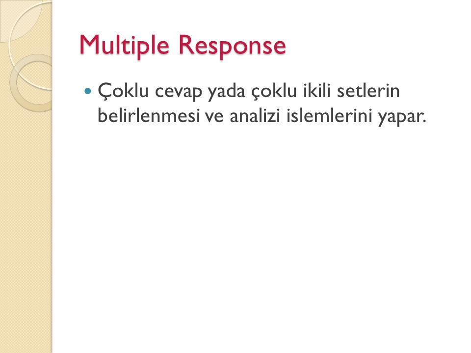 Multiple Response Çoklu cevap yada çoklu ikili setlerin belirlenmesi ve analizi islemlerini yapar.