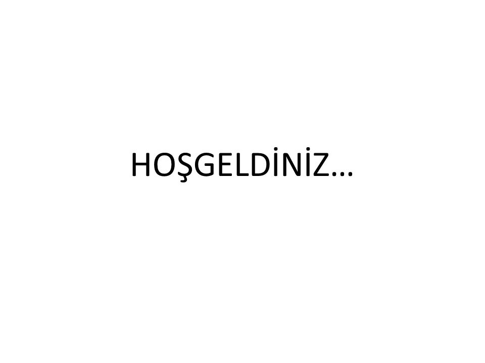 HOŞGELDİNİZ…
