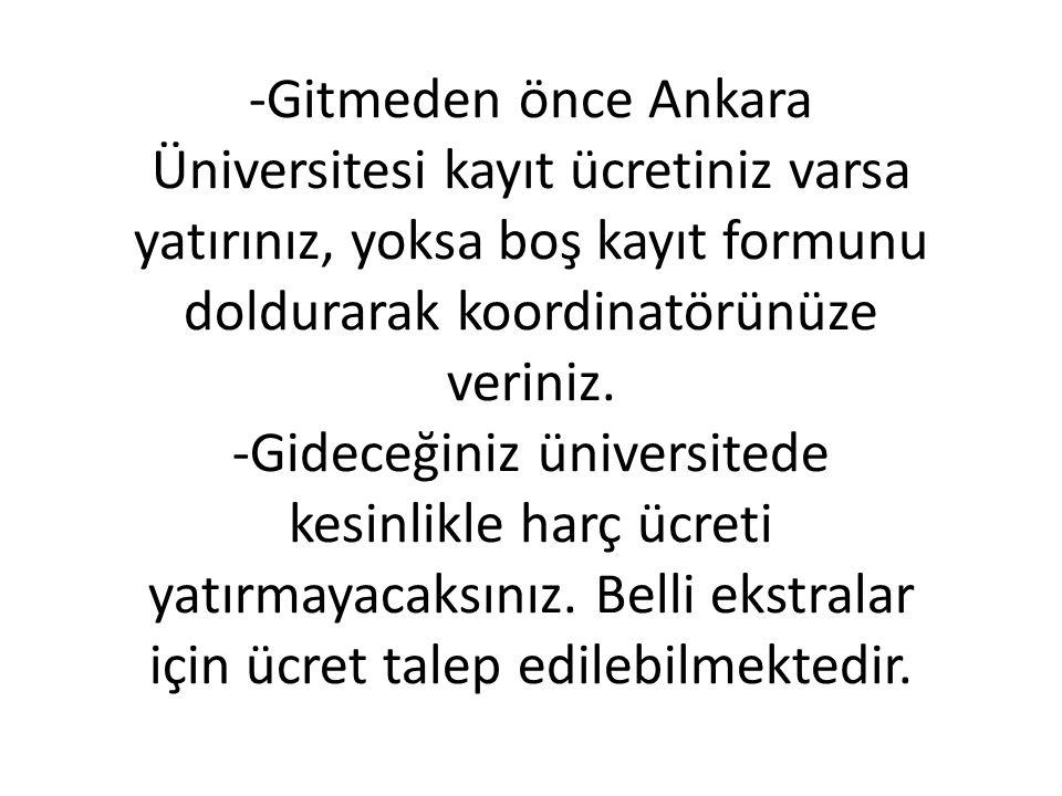 -Gitmeden önce Ankara Üniversitesi kayıt ücretiniz varsa yatırınız, yoksa boş kayıt formunu doldurarak koordinatörünüze veriniz.