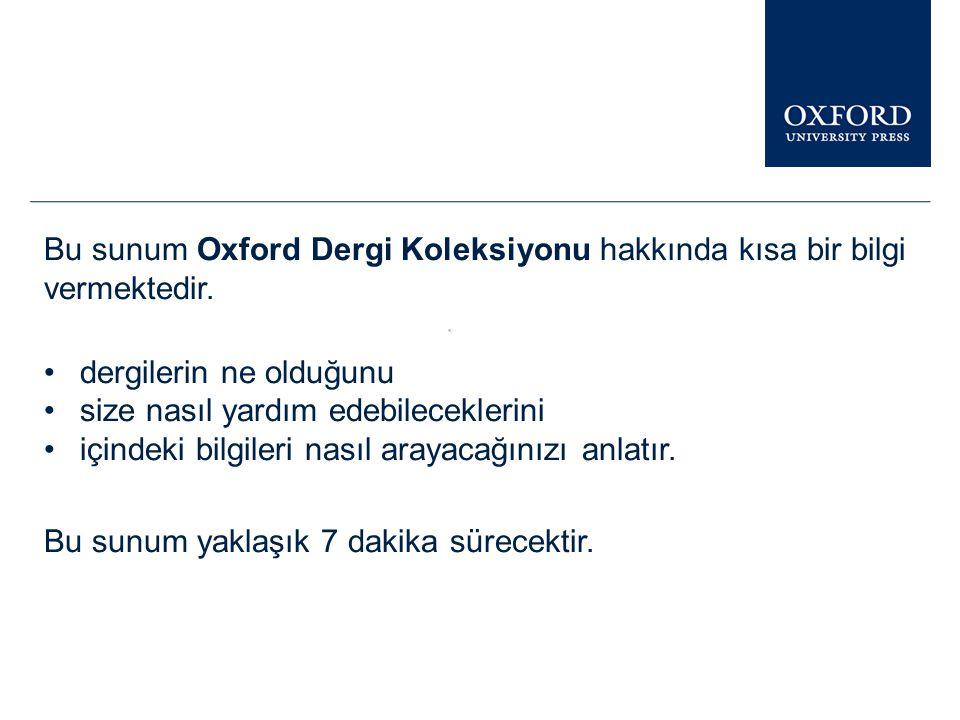 Bu sunum Oxford Dergi Koleksiyonu hakkında kısa bir bilgi vermektedir.