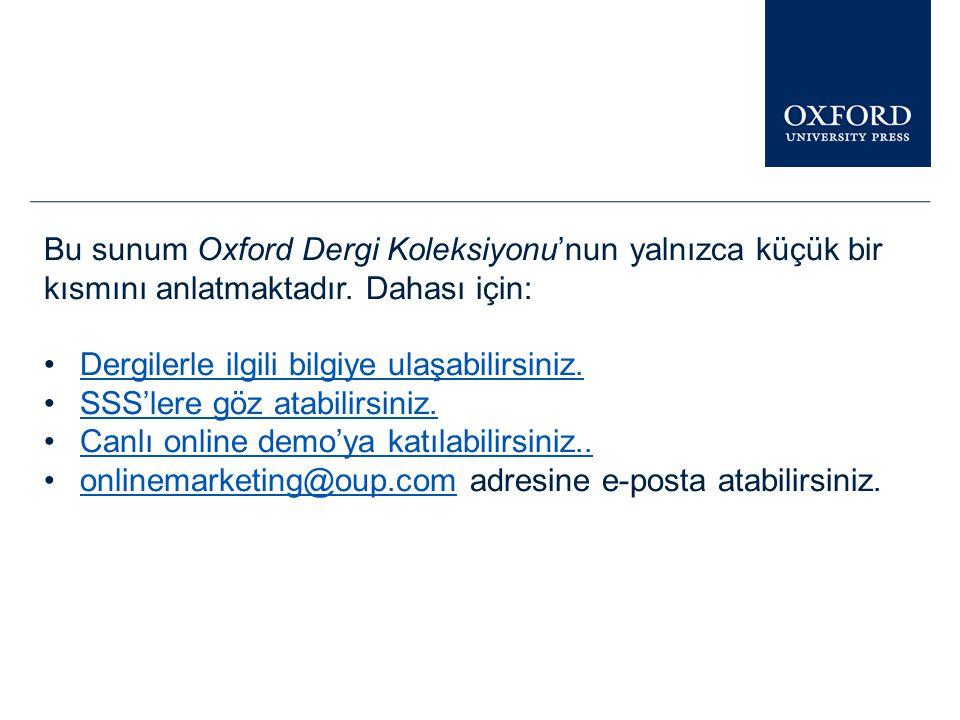 Bu sunum Oxford Dergi Koleksiyonu'nun yalnızca küçük bir kısmını anlatmaktadır. Dahası için: