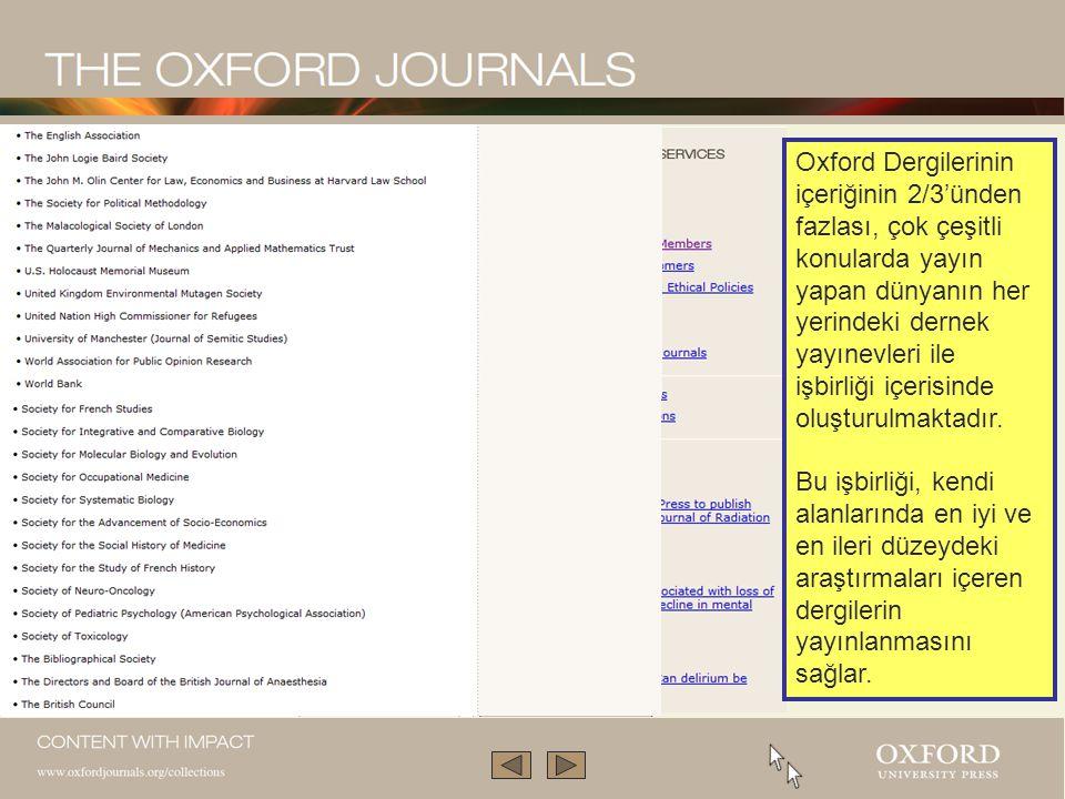 Oxford Dergilerinin içeriğinin 2/3'ünden fazlası, çok çeşitli konularda yayın yapan dünyanın her yerindeki dernek yayınevleri ile işbirliği içerisinde oluşturulmaktadır.