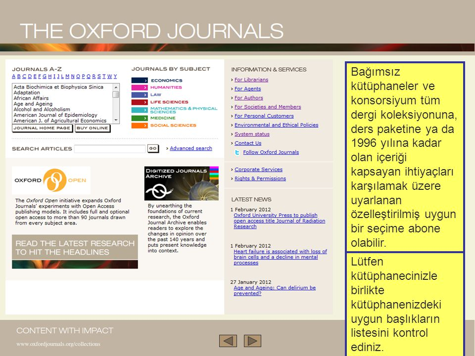 Bağımsız kütüphaneler ve konsorsiyum tüm dergi koleksiyonuna, ders paketine ya da 1996 yılına kadar olan içeriği kapsayan ihtiyaçları karşılamak üzere uyarlanan özelleştirilmiş uygun bir seçime abone olabilir.