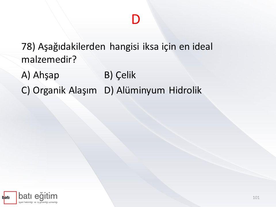 D 78) Aşağıdakilerden hangisi iksa için en ideal malzemedir