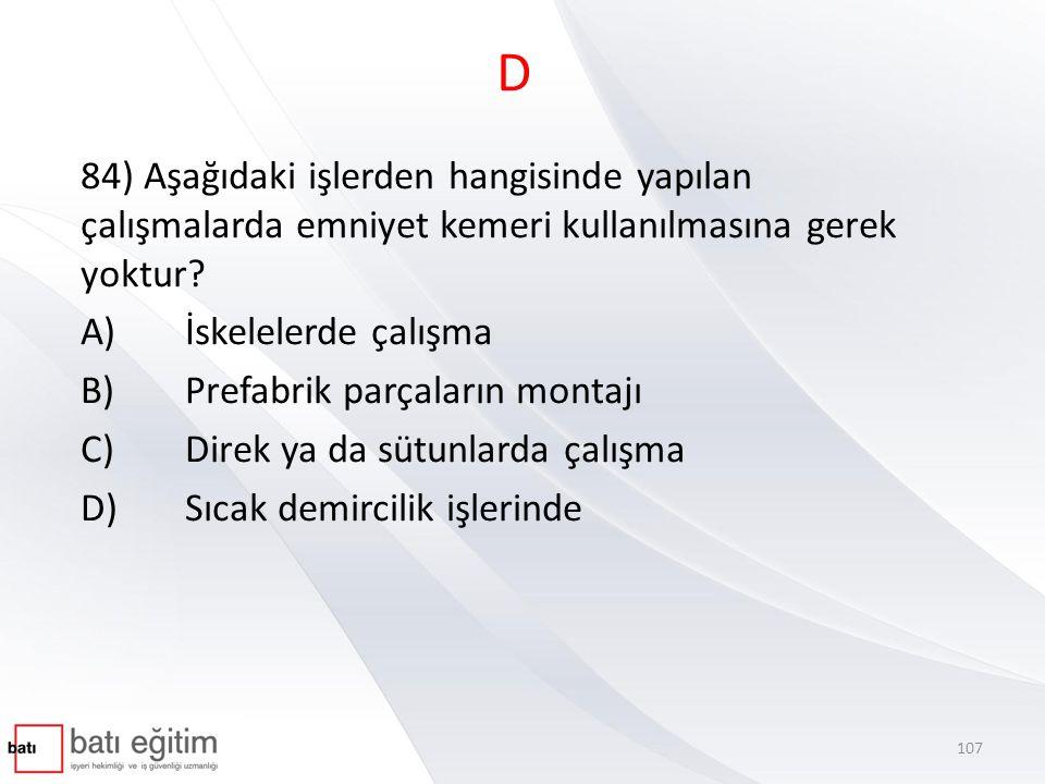 D 84) Aşağıdaki işlerden hangisinde yapılan çalışmalarda emniyet kemeri kullanılmasına gerek yoktur