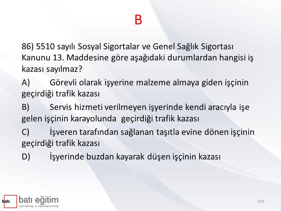 B 86) 5510 sayılı Sosyal Sigortalar ve Genel Sağlık Sigortası Kanunu 13. Maddesine göre aşağıdaki durumlardan hangisi iş kazası sayılmaz