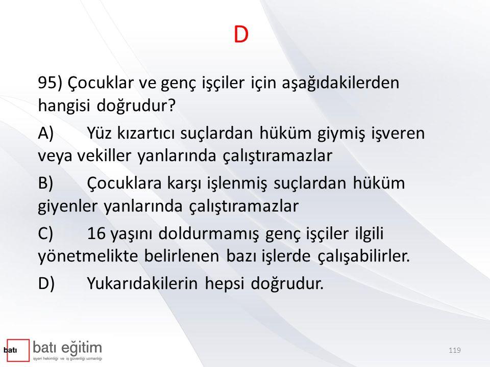 D 95) Çocuklar ve genç işçiler için aşağıdakilerden hangisi doğrudur