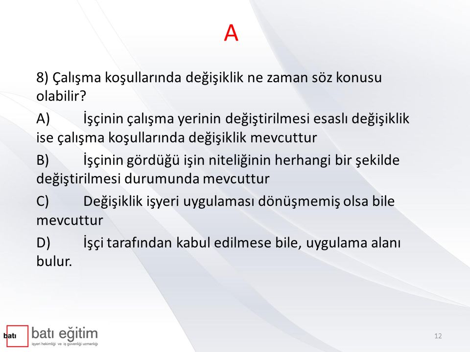 A 8) Çalışma koşullarında değişiklik ne zaman söz konusu olabilir