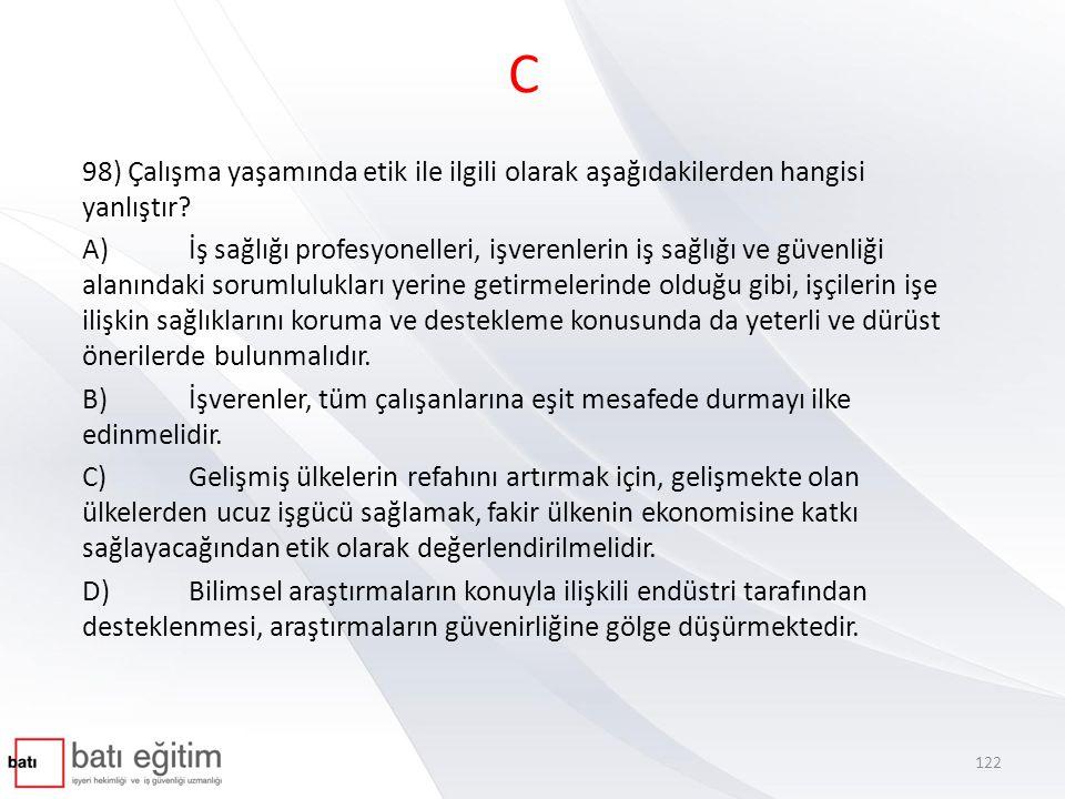 C 98) Çalışma yaşamında etik ile ilgili olarak aşağıdakilerden hangisi yanlıştır