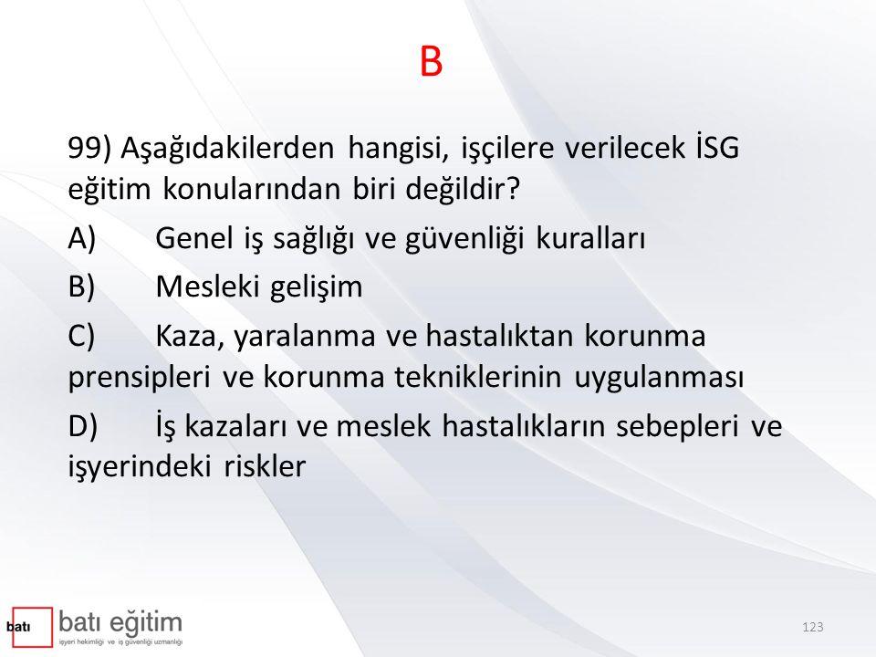 B 99) Aşağıdakilerden hangisi, işçilere verilecek İSG eğitim konularından biri değildir A) Genel iş sağlığı ve güvenliği kuralları.