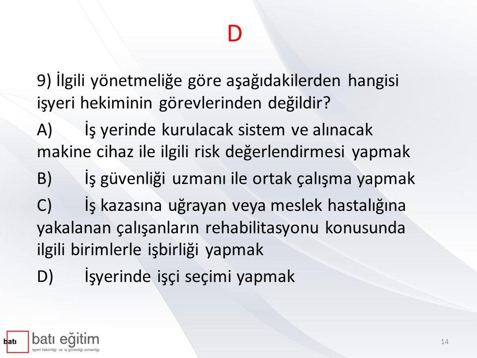 D 9) İlgili yönetmeliğe göre aşağıdakilerden hangisi işyeri hekiminin görevlerinden değildir