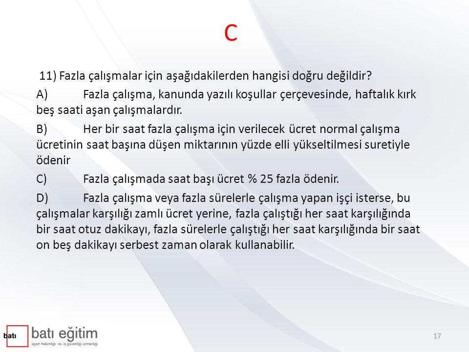 C 11) Fazla çalışmalar için aşağıdakilerden hangisi doğru değildir