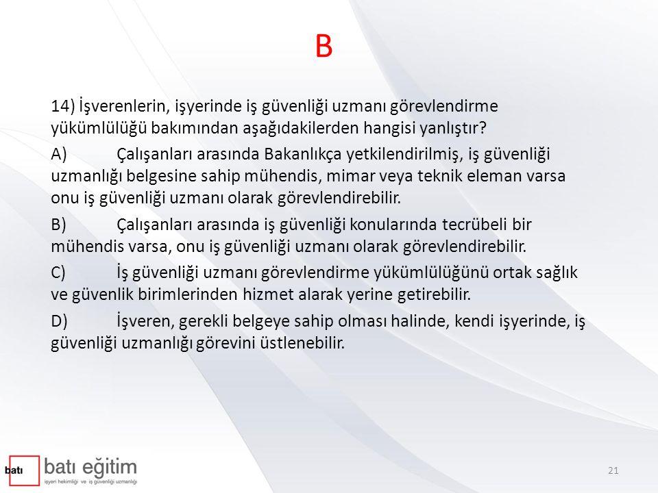 B 14) İşverenlerin, işyerinde iş güvenliği uzmanı görevlendirme yükümlülüğü bakımından aşağıdakilerden hangisi yanlıştır