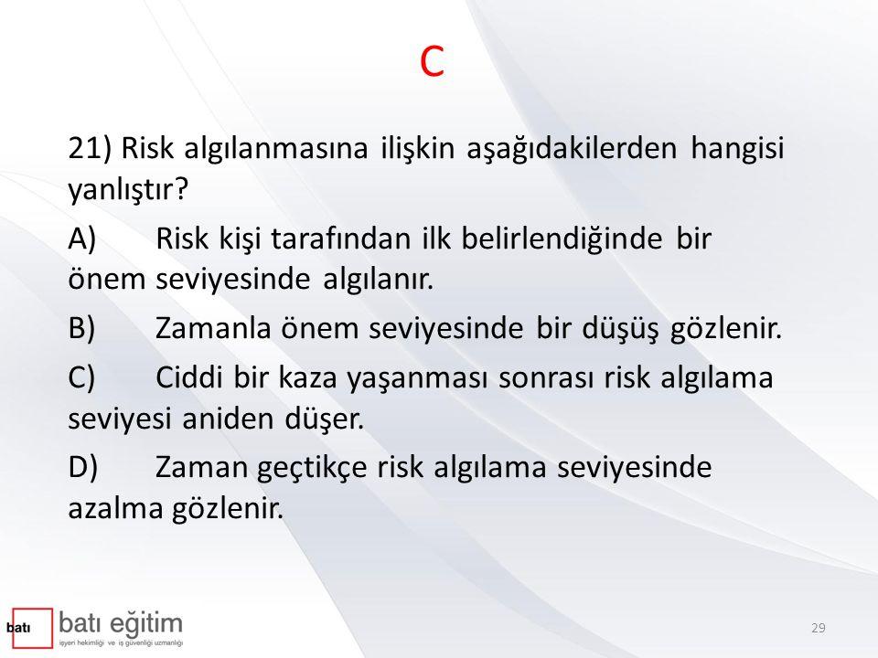 C 21) Risk algılanmasına ilişkin aşağıdakilerden hangisi yanlıştır