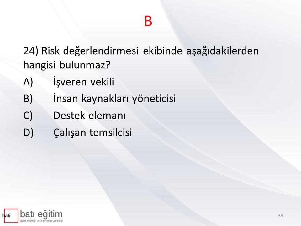 B 24) Risk değerlendirmesi ekibinde aşağıdakilerden hangisi bulunmaz