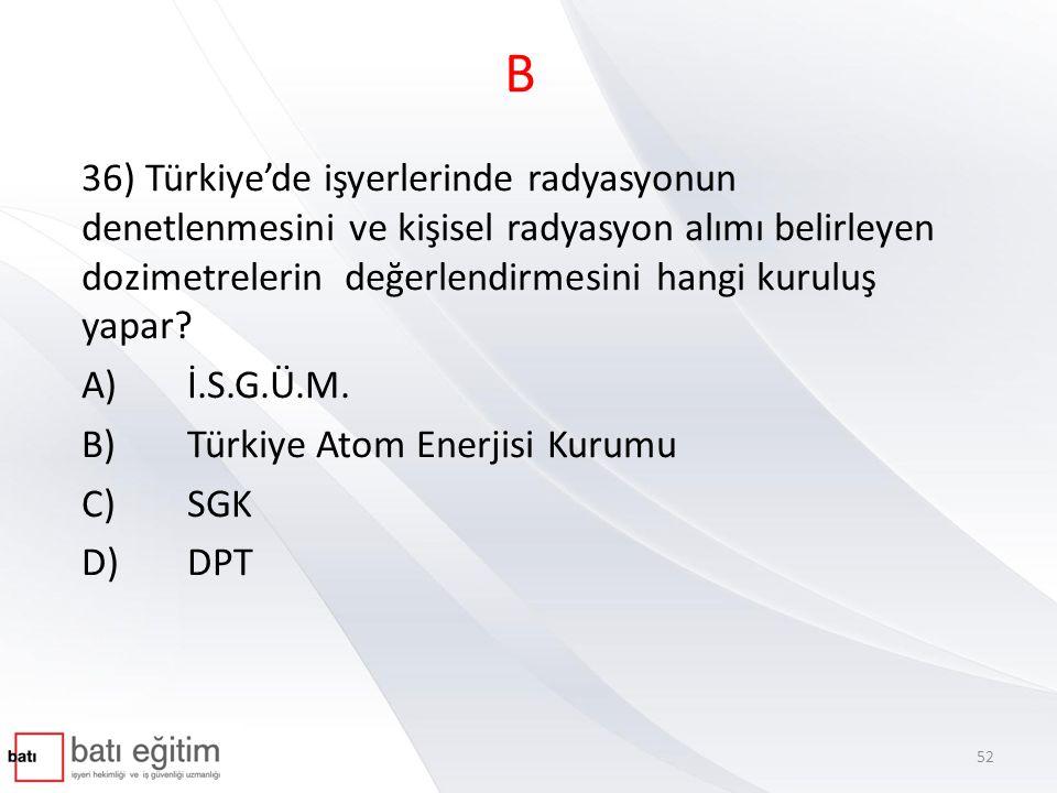 B 36) Türkiye'de işyerlerinde radyasyonun denetlenmesini ve kişisel radyasyon alımı belirleyen dozimetrelerin değerlendirmesini hangi kuruluş yapar
