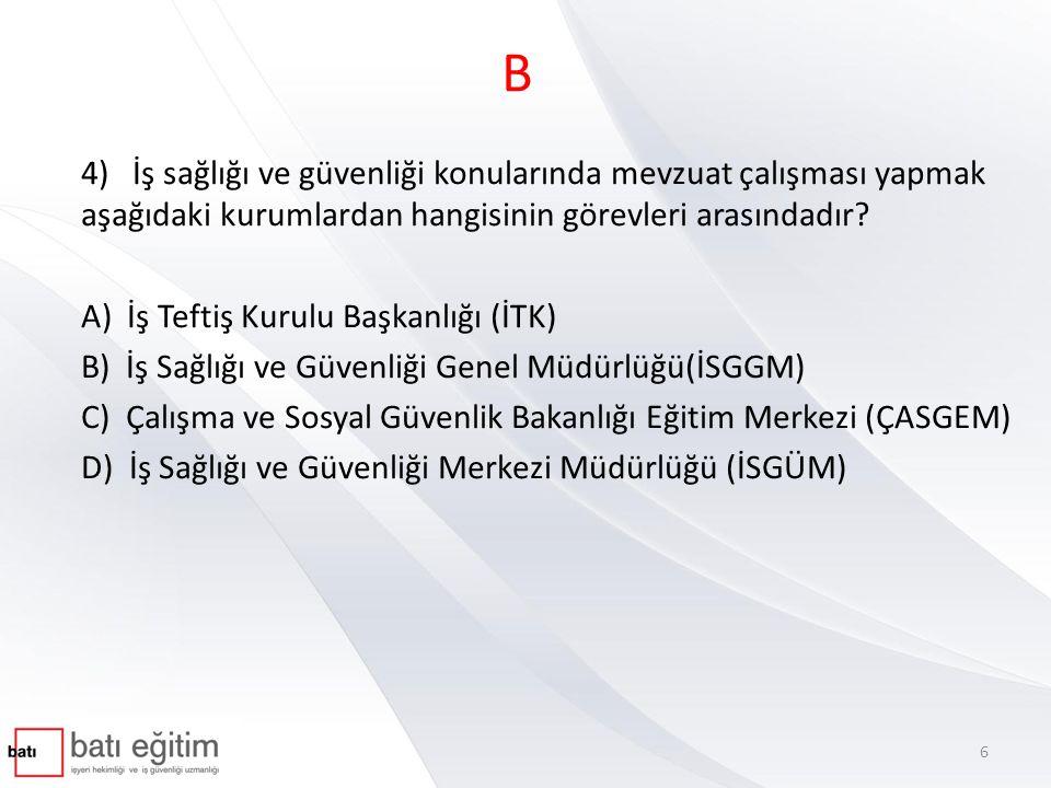 B 4) İş sağlığı ve güvenliği konularında mevzuat çalışması yapmak aşağıdaki kurumlardan hangisinin görevleri arasındadır