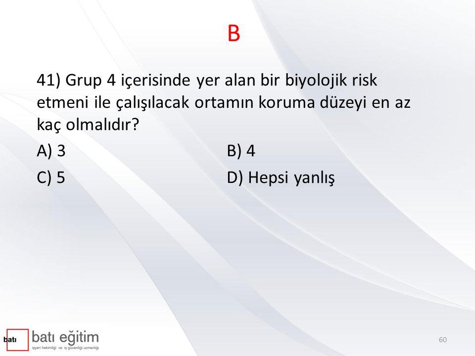B 41) Grup 4 içerisinde yer alan bir biyolojik risk etmeni ile çalışılacak ortamın koruma düzeyi en az kaç olmalıdır