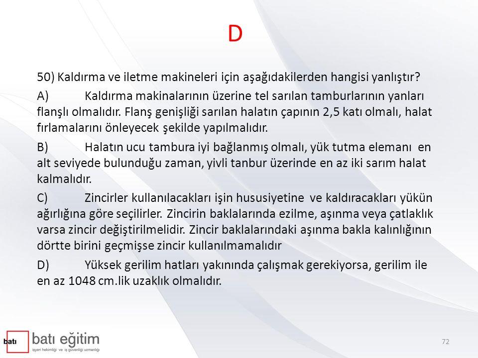 D 50) Kaldırma ve iletme makineleri için aşağıdakilerden hangisi yanlıştır