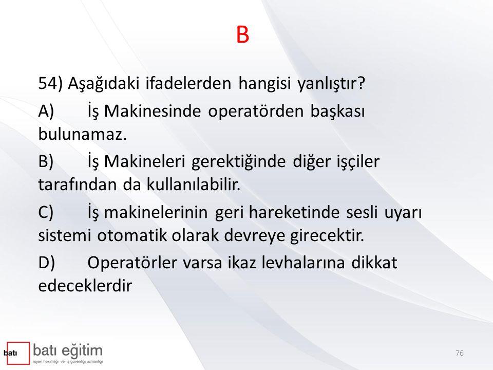 B 54) Aşağıdaki ifadelerden hangisi yanlıştır