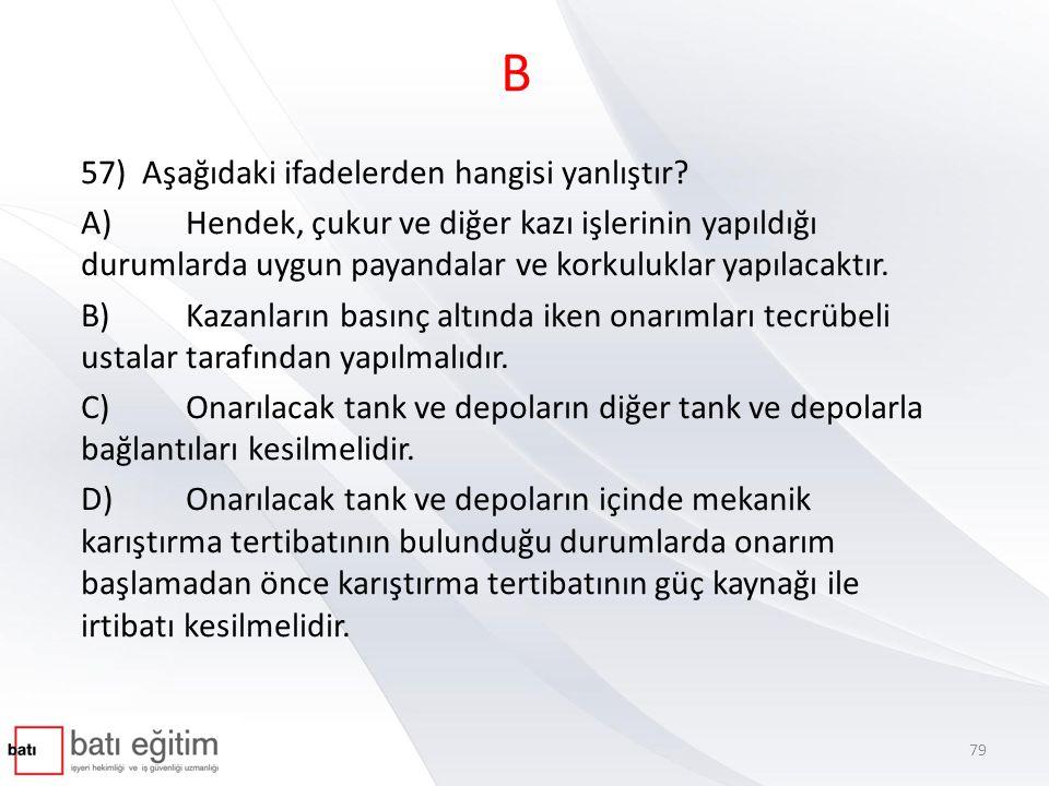 B 57) Aşağıdaki ifadelerden hangisi yanlıştır