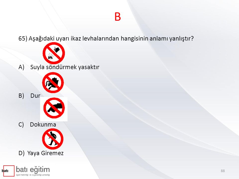 B 65) Aşağıdaki uyarı ikaz levhalarından hangisinin anlamı yanlıştır
