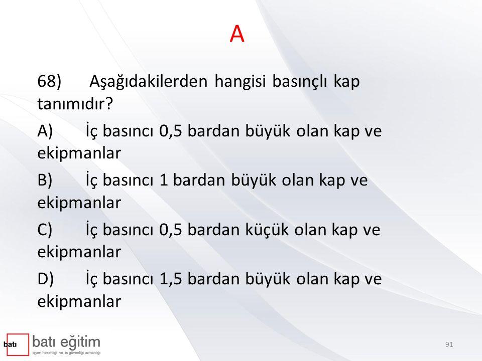A 68) Aşağıdakilerden hangisi basınçlı kap tanımıdır