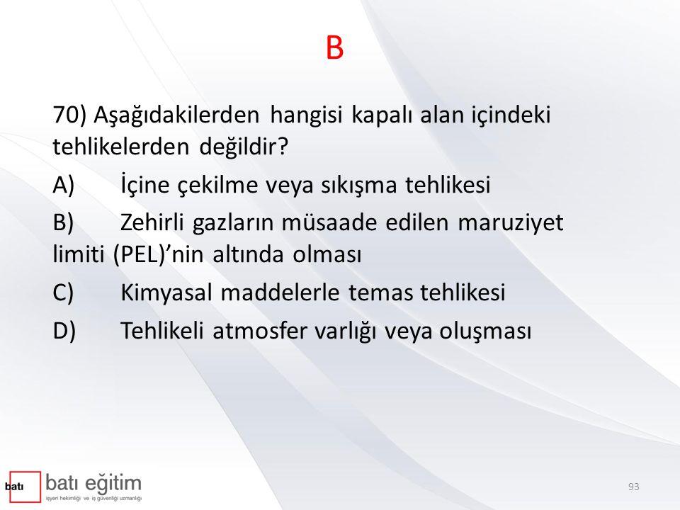 B 70) Aşağıdakilerden hangisi kapalı alan içindeki tehlikelerden değildir A) İçine çekilme veya sıkışma tehlikesi.