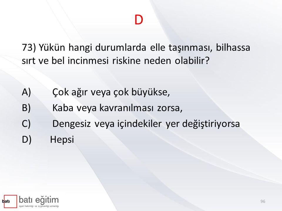 D 73) Yükün hangi durumlarda elle taşınması, bilhassa sırt ve bel incinmesi riskine neden olabilir