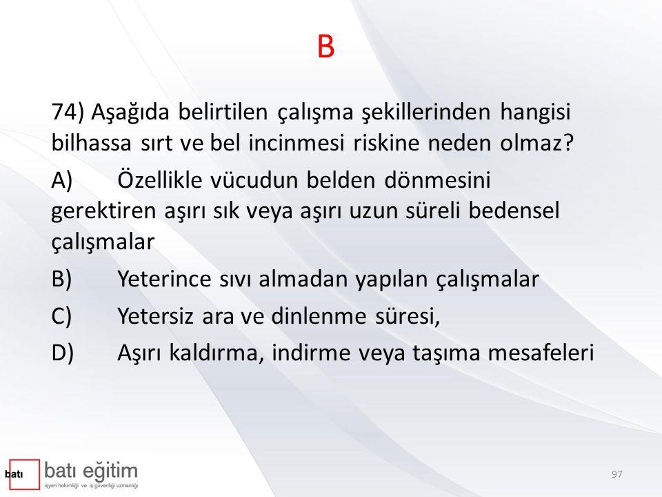 B 74) Aşağıda belirtilen çalışma şekillerinden hangisi bilhassa sırt ve bel incinmesi riskine neden olmaz