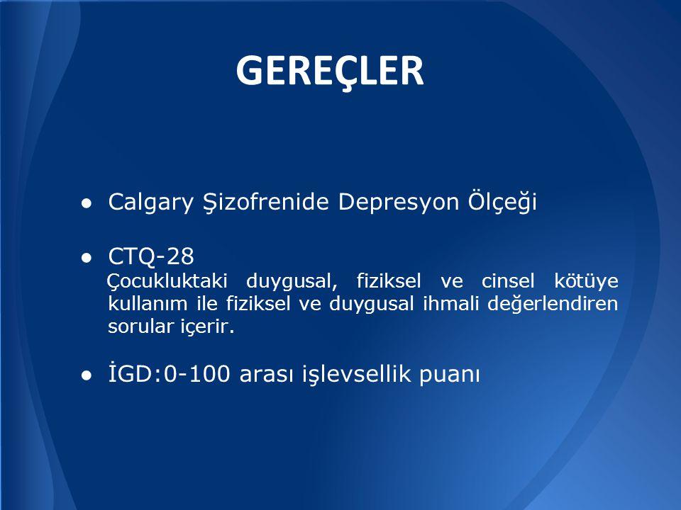 GEREÇLER Calgary Şizofrenide Depresyon Ölçeği CTQ-28