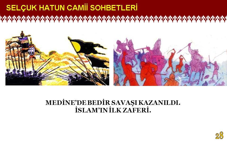 MEDİNE'DE BEDİR SAVAŞI KAZANILDI. İSLAM'IN İLK ZAFERİ.