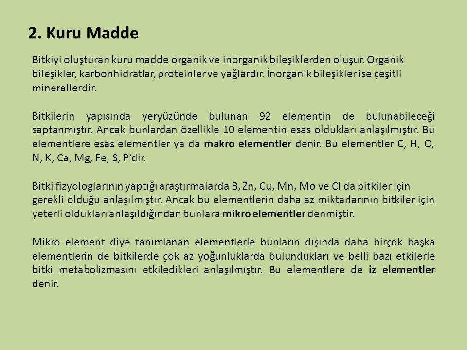2. Kuru Madde Bitkiyi oluşturan kuru madde organik ve inorganik bileşiklerden oluşur. Organik.