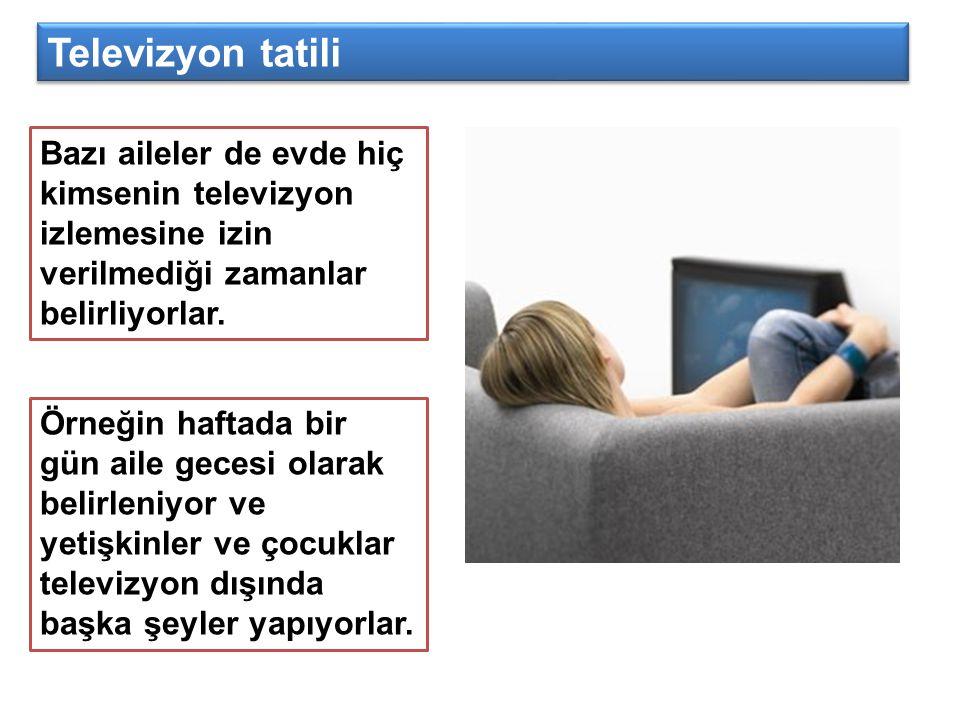 Televizyon tatili Bazı aileler de evde hiç kimsenin televizyon izlemesine izin verilmediği zamanlar belirliyorlar.